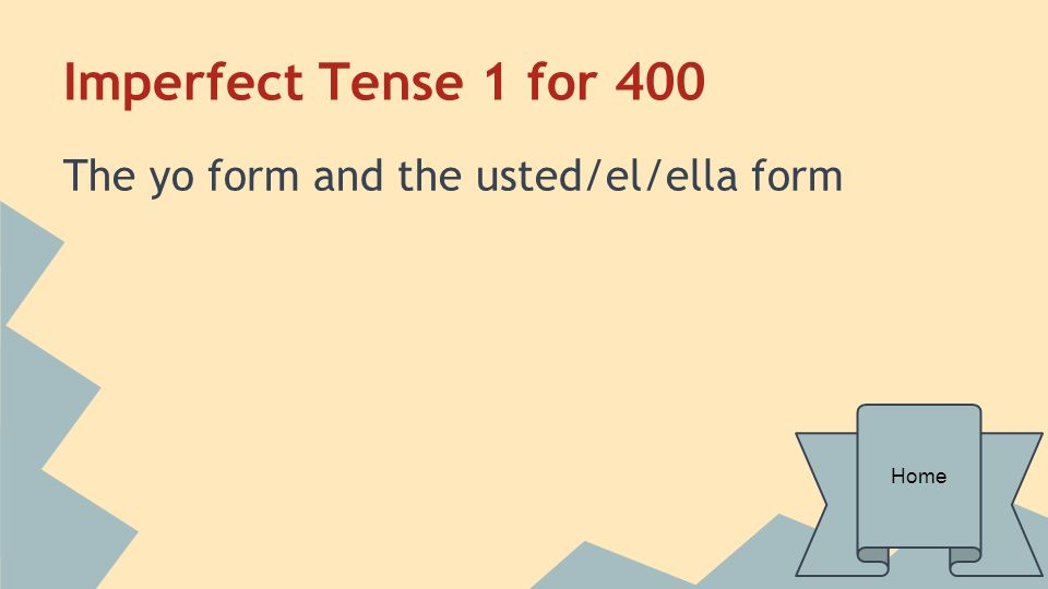 Imperfect Tense 1 for 400 The yo form and the usted/el/ella form Home