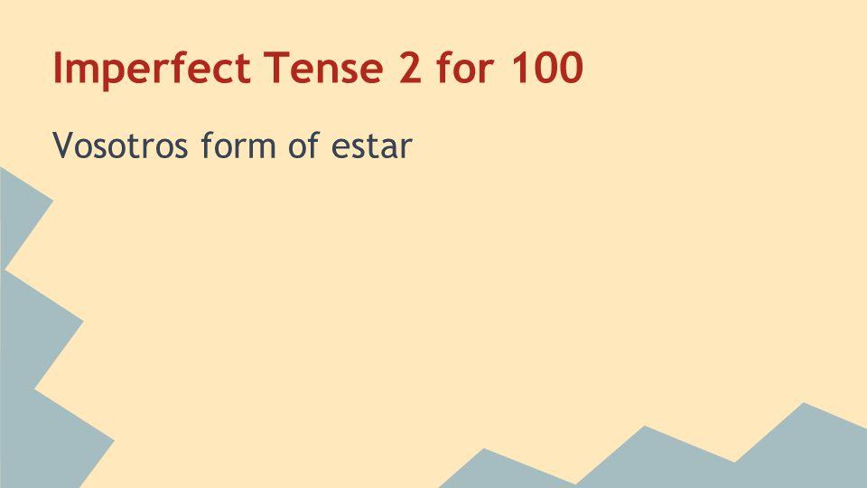 Imperfect Tense 2 for 100 Vosotros form of estar