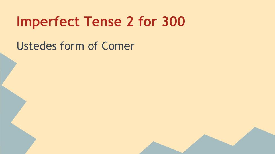 Imperfect Tense 2 for 300 Ustedes form of Comer