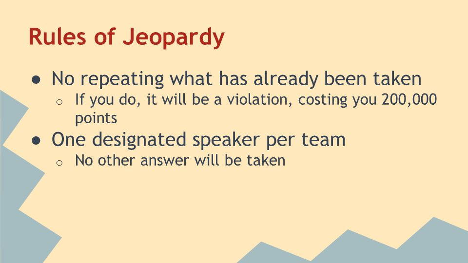 Rules of Jeopardy No repeating what has already been taken