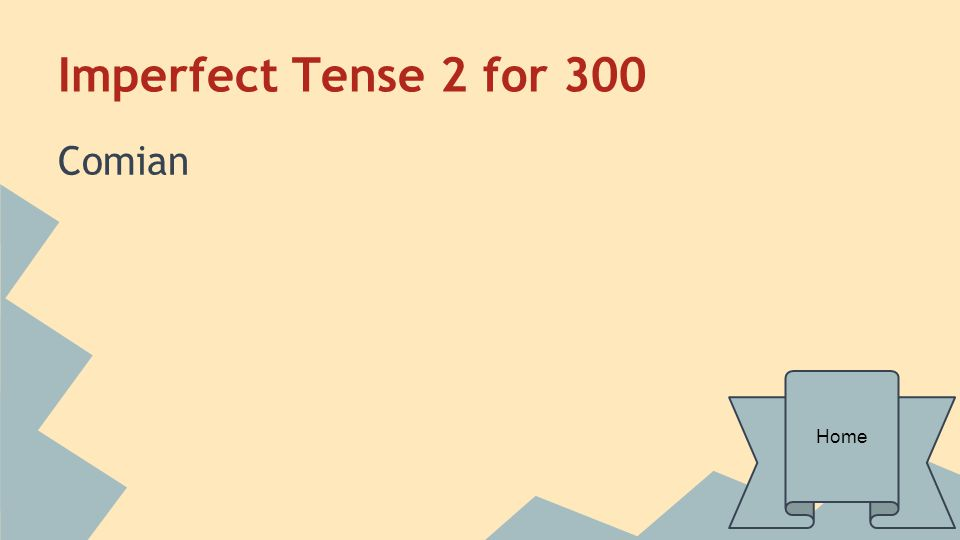 Imperfect Tense 2 for 300 Comian Home