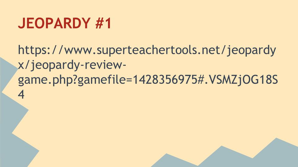 JEOPARDY #1 https://www.superteachertools.net/jeopardyx/jeopardy-review-game.php gamefile=1428356975#.VSMZjOG18S4.