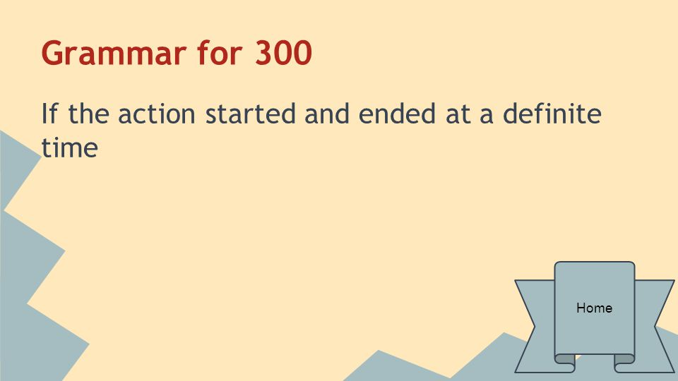 Grammar for 300 If the action started and ended at a definite time