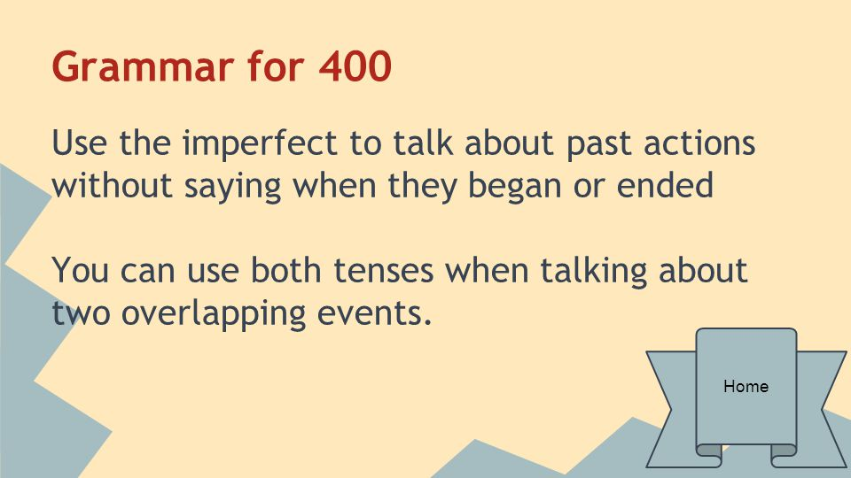 Grammar for 400 Use the imperfect to talk about past actions without saying when they began or ended.
