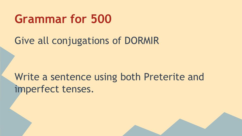Grammar for 500 Give all conjugations of DORMIR