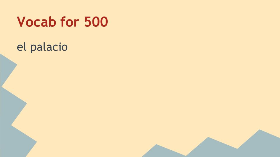 Vocab for 500 el palacio