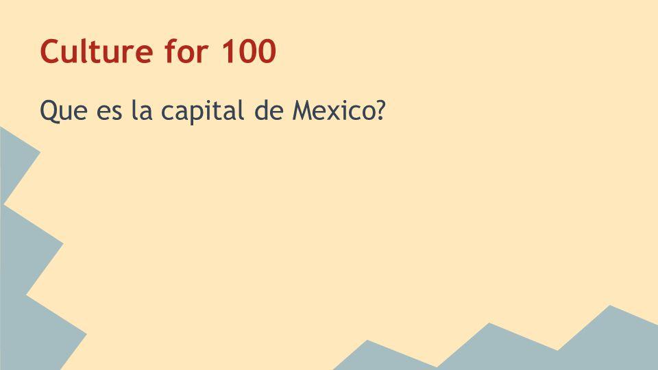 Culture for 100 Que es la capital de Mexico