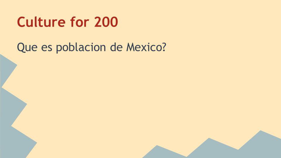 Culture for 200 Que es poblacion de Mexico