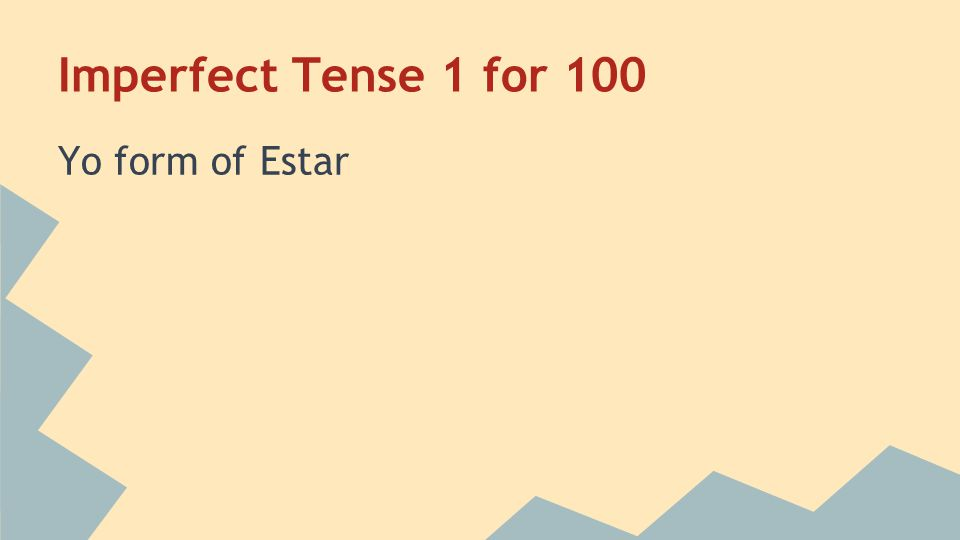 Imperfect Tense 1 for 100 Yo form of Estar