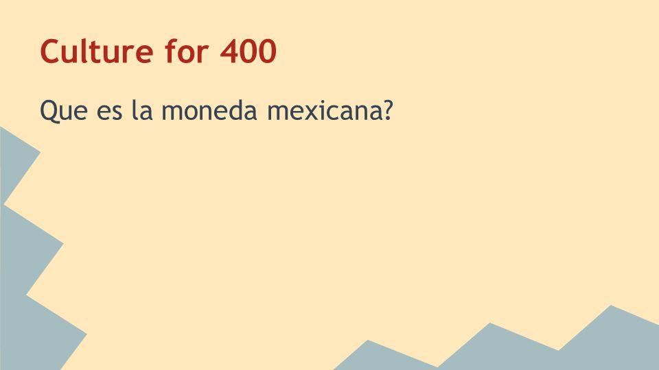 Culture for 400 Que es la moneda mexicana