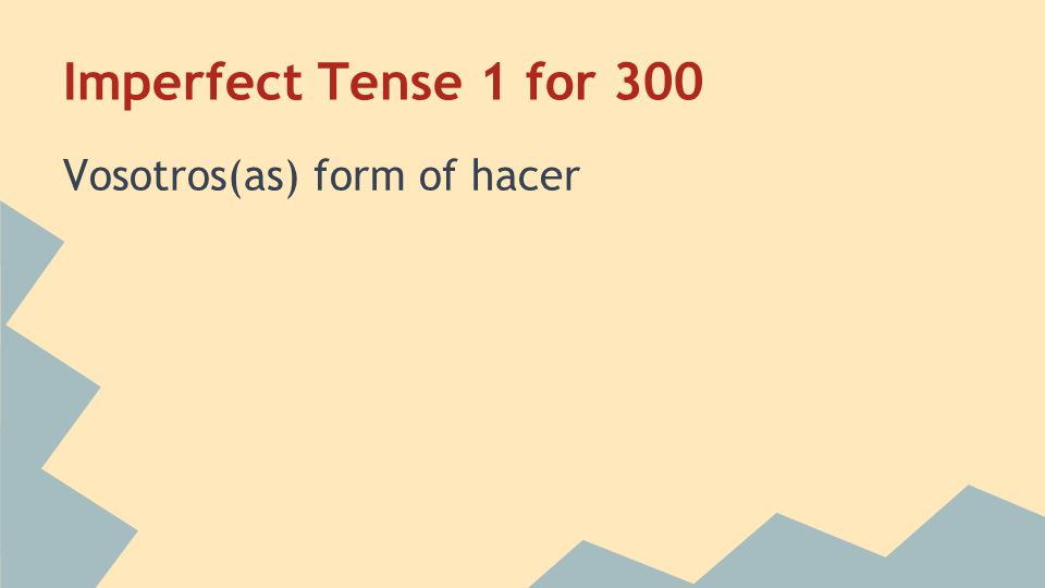 Imperfect Tense 1 for 300 Vosotros(as) form of hacer