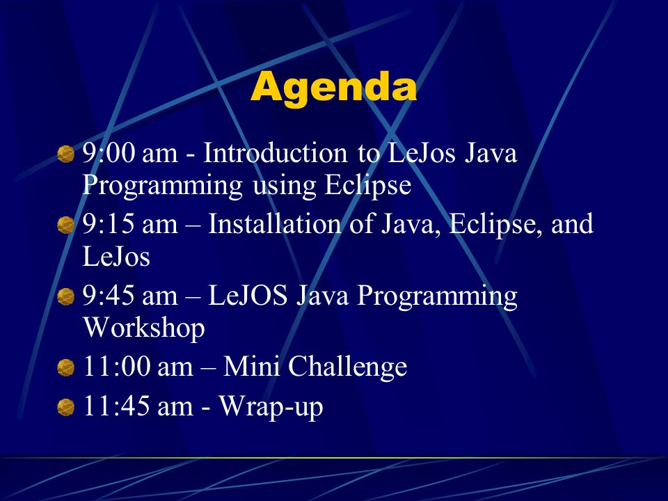 Agenda 9:00 am - Introduction to LeJos Java Programming using Eclipse