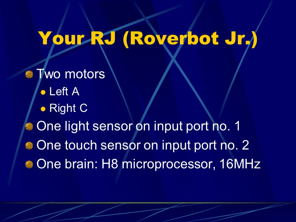 Your RJ (Roverbot Jr.) Two motors One light sensor on input port no. 1