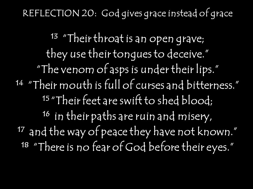 13 Their throat is an open grave; they use their tongues to deceive.