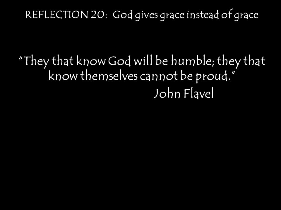 REFLECTION 20: God gives grace instead of grace