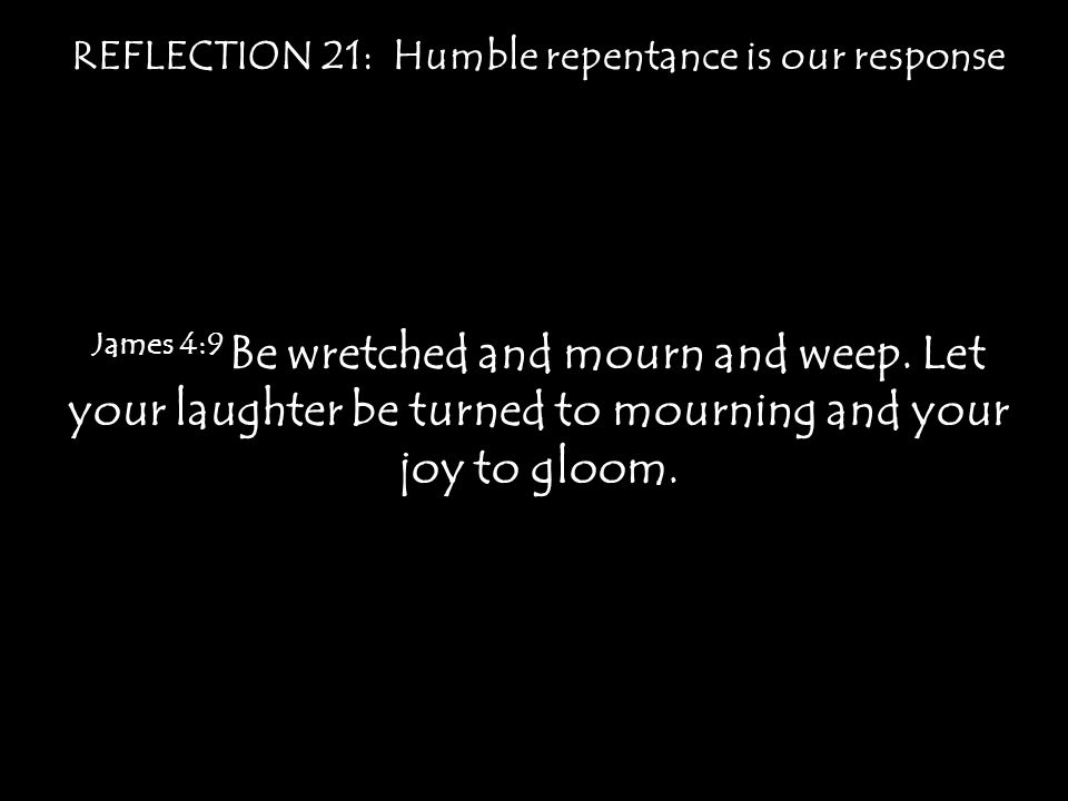 REFLECTION 21: Humble repentance is our response