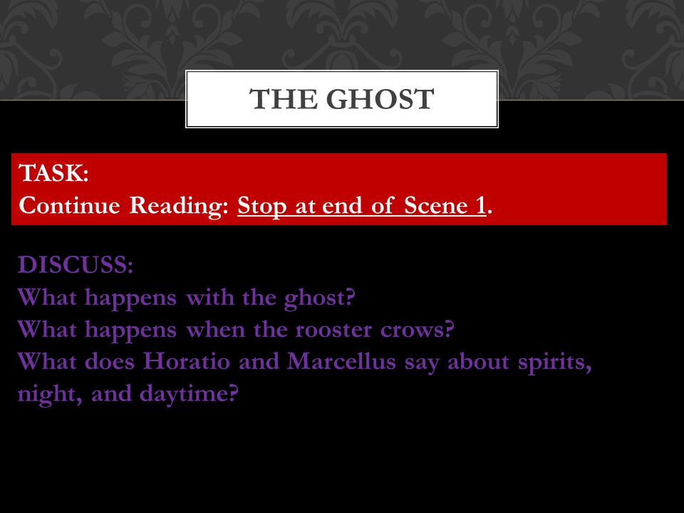 THE GHOST TASK: Continue Reading: Stop at end of Scene 1. DISCUSS: