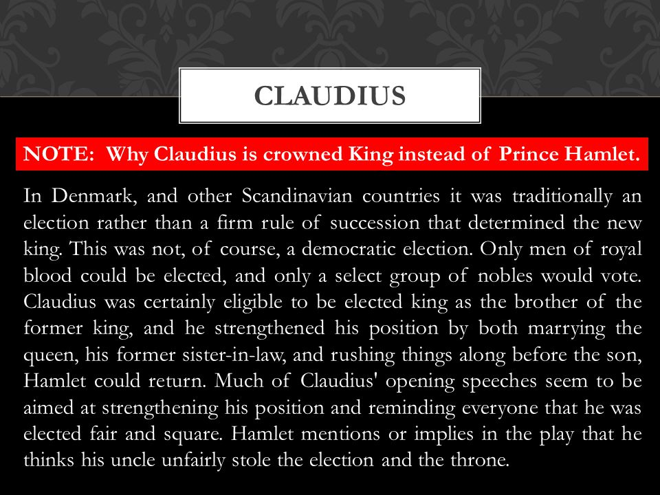 NOTE: Why Claudius is crowned King instead of Prince Hamlet.