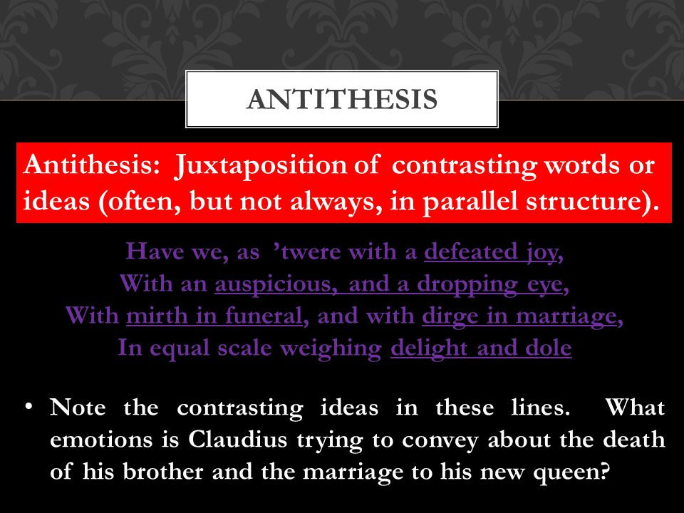 antithesis Antithesis: Juxtaposition of contrasting words or ideas (often, but not always, in parallel structure).