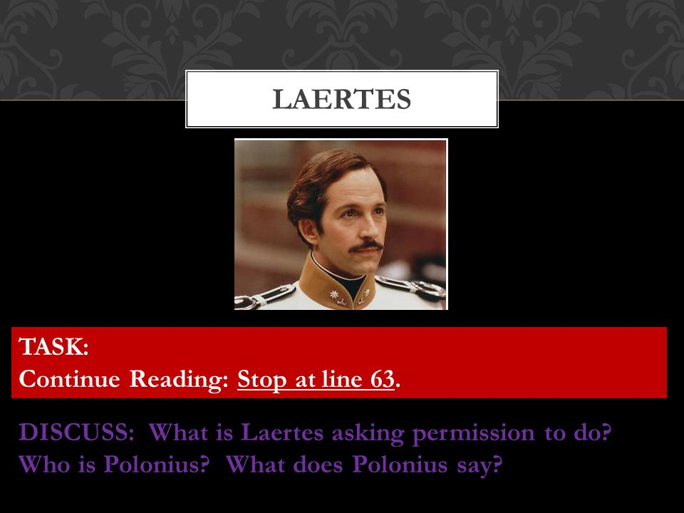 LAERTES TASK: Continue Reading: Stop at line 63.