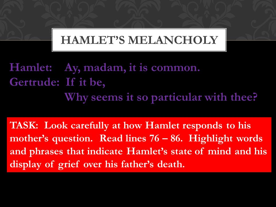 Hamlet: Ay, madam, it is common.