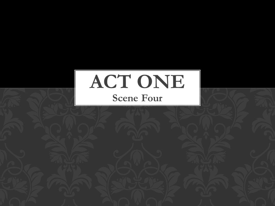 ACT One Scene Four