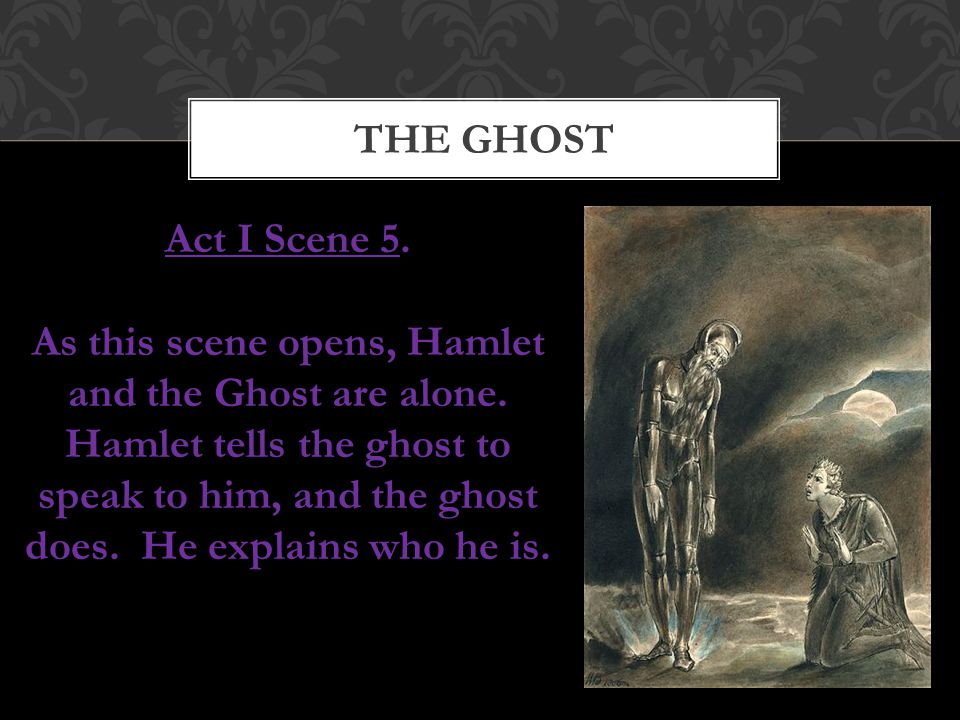 The ghost Act I Scene 5.