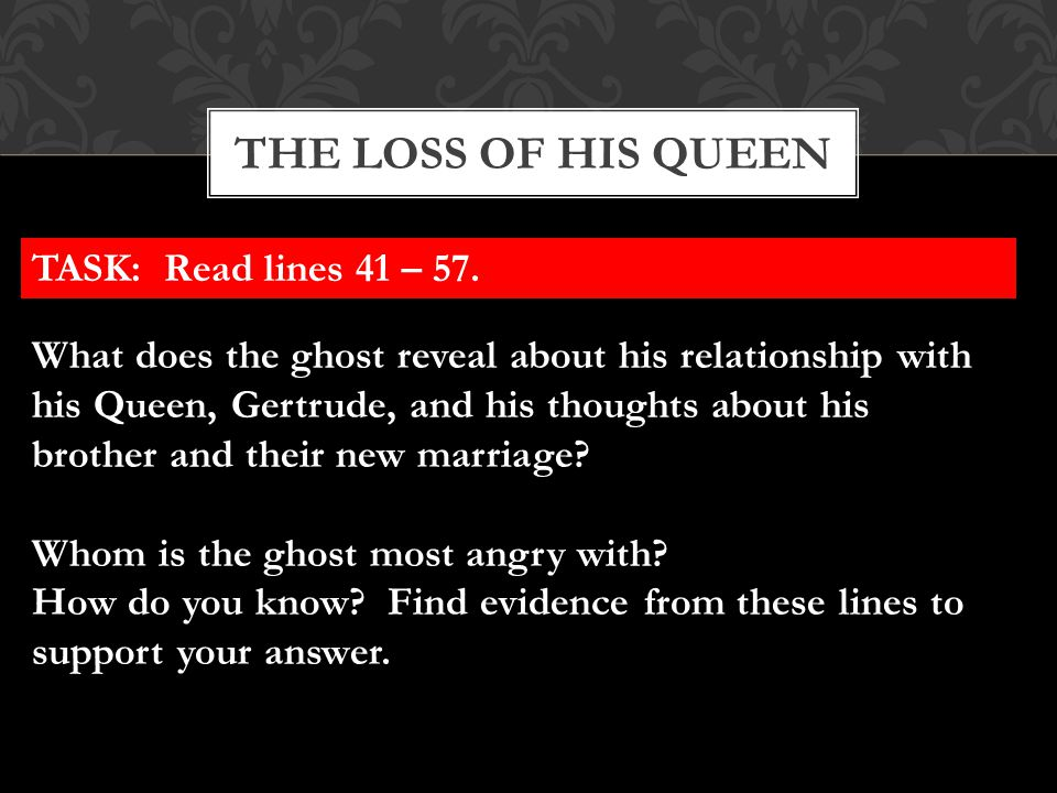 The loss of his queen TASK: Read lines 41 – 57.