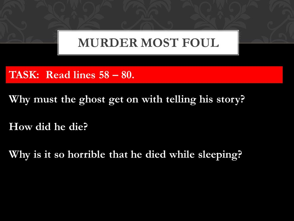Murder most foul TASK: Read lines 58 – 80.