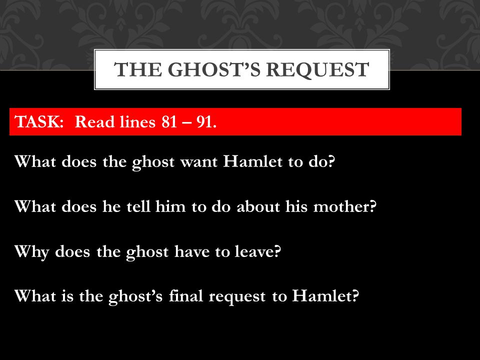 The ghost's request TASK: Read lines 81 – 91.