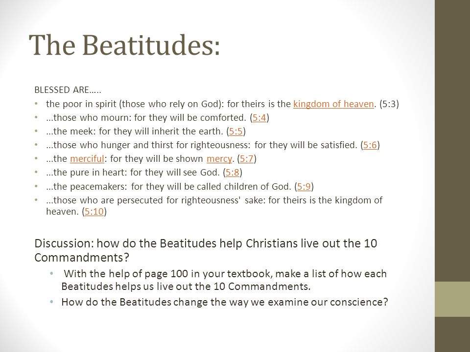 The Beatitudes: BLESSED ARE….. the poor in spirit (those who rely on God): for theirs is the kingdom of heaven. (5:3)