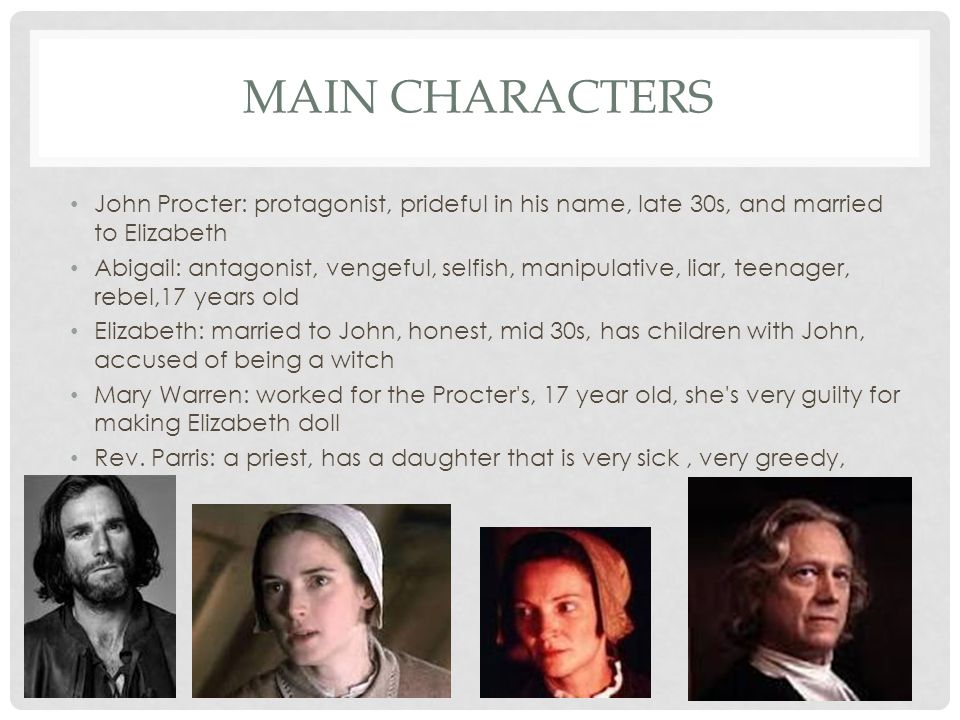 Main Characters John Procter: protagonist, prideful in his name, late 30s, and married to Elizabeth.