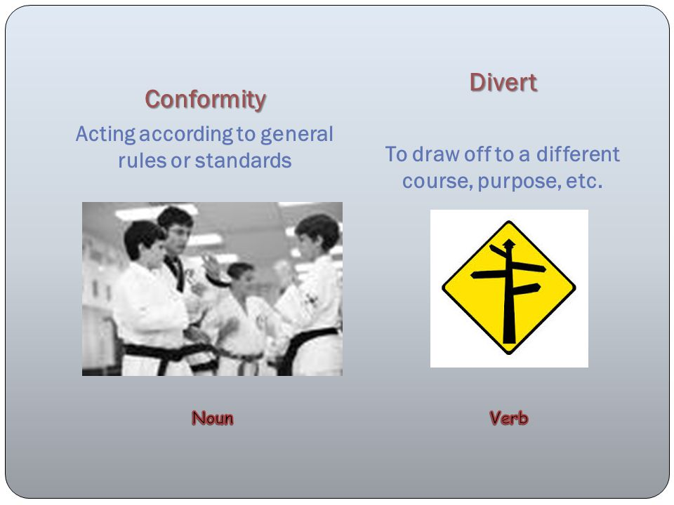 Conformity Divert Acting according to general rules or standards