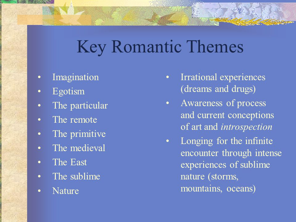 Key Romantic Themes Imagination Egotism The particular The remote