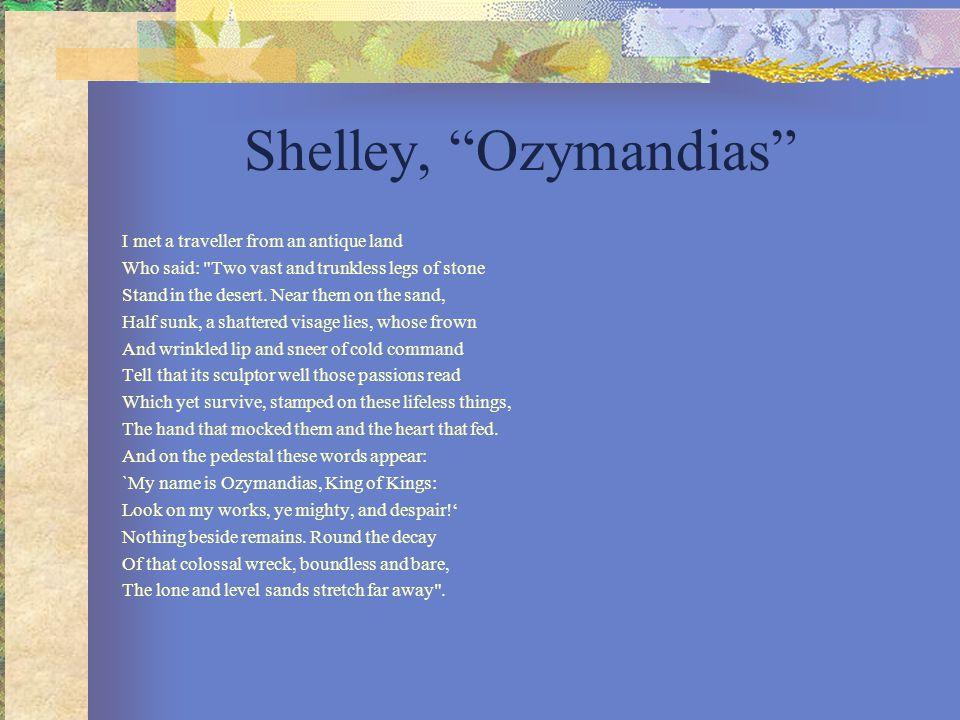 Shelley, Ozymandias I met a traveller from an antique land