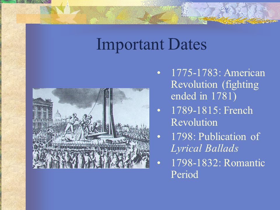 Important Dates 1775-1783: American Revolution (fighting ended in 1781) 1789-1815: French Revolution.