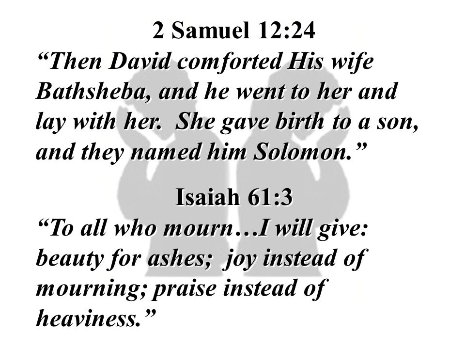 2 Samuel 12:24 Then David comforted His wife Bathsheba, and he went to her and lay with her. She gave birth to a son, and they named him Solomon.