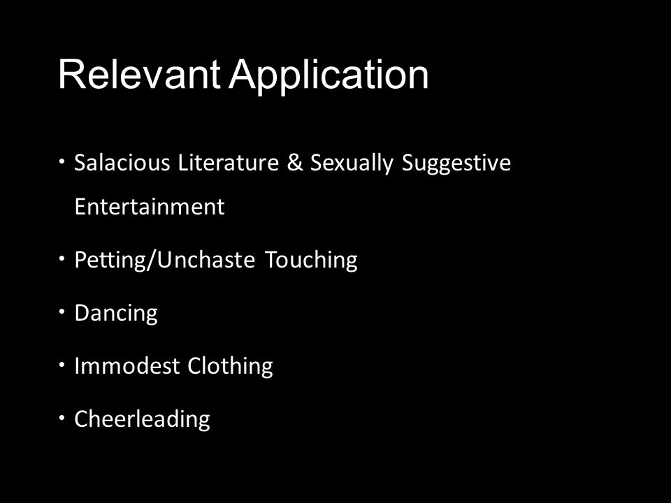 Relevant Application Salacious Literature & Sexually Suggestive Entertainment. Petting/Unchaste Touching.