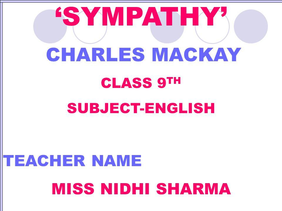 'SYMPATHY' CHARLES MACKAY TEACHER NAME MISS NIDHI SHARMA CLASS 9TH