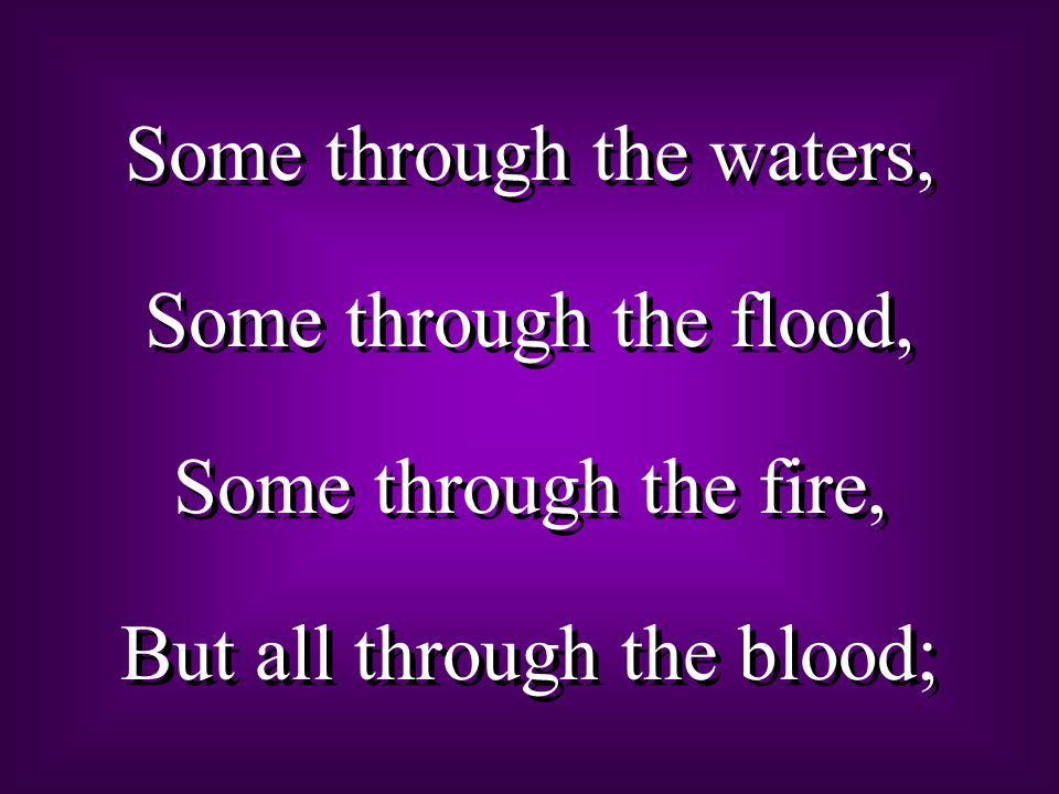 Some through the waters, Some through the flood,