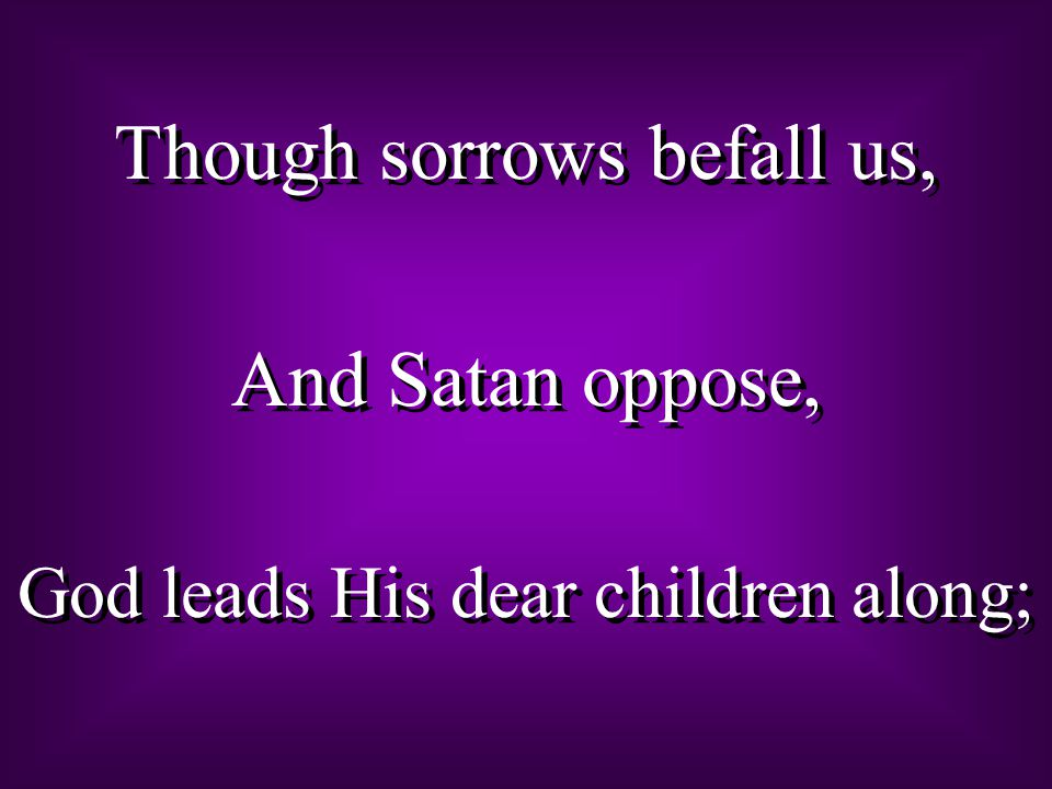 Though sorrows befall us, And Satan oppose,
