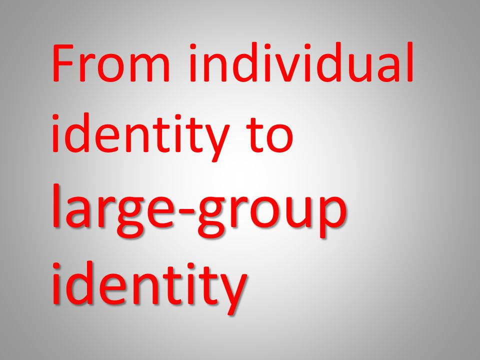 From individual identity to large-group identity