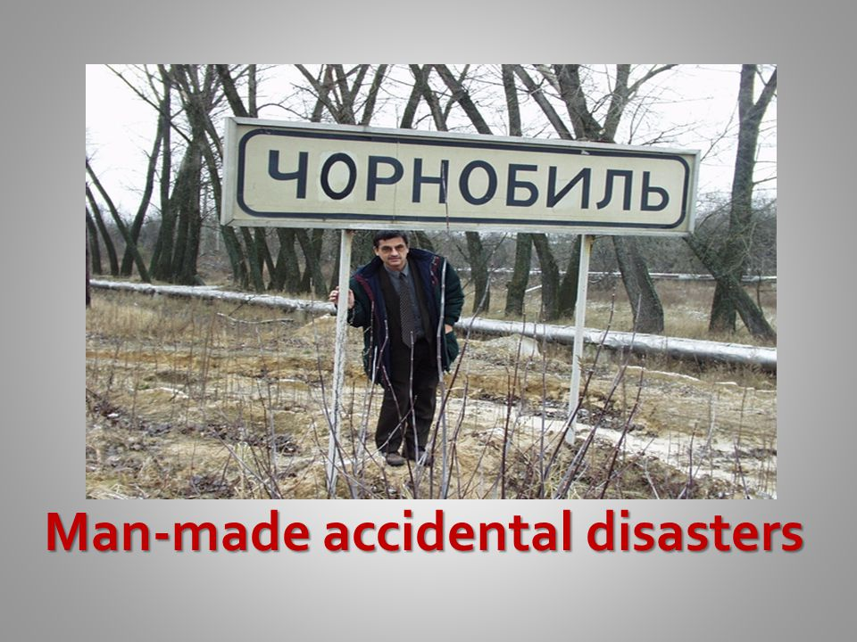 Man-made accidental disasters