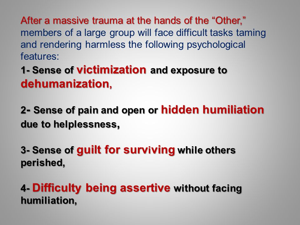 After a massive trauma at the hands of the Other, members of a large group will face difficult tasks taming and rendering harmless the following psychological features: