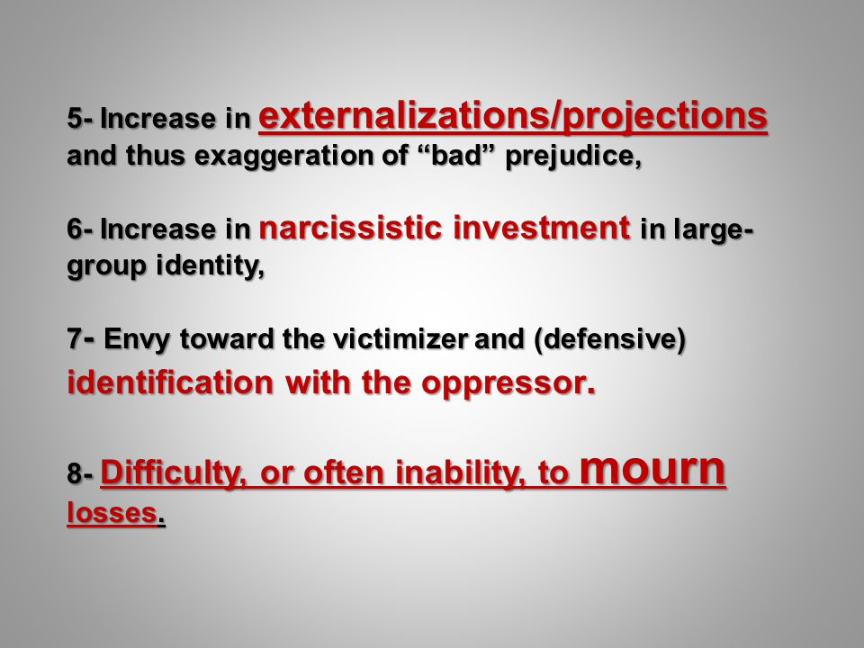 5- Increase in externalizations/projections and thus exaggeration of bad prejudice,