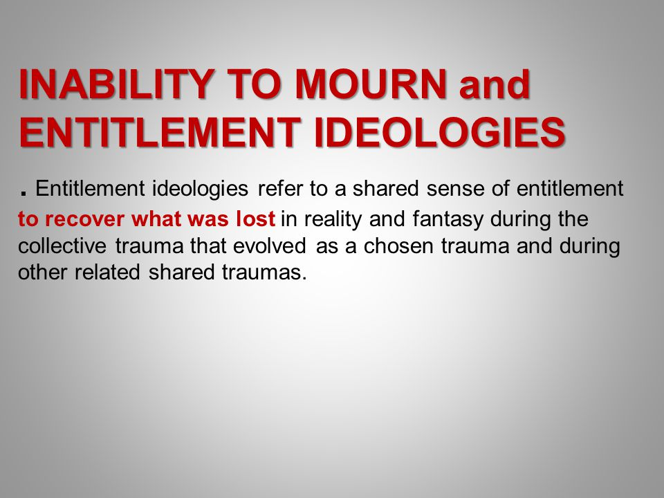 INABILITY TO MOURN and ENTITLEMENT IDEOLOGIES