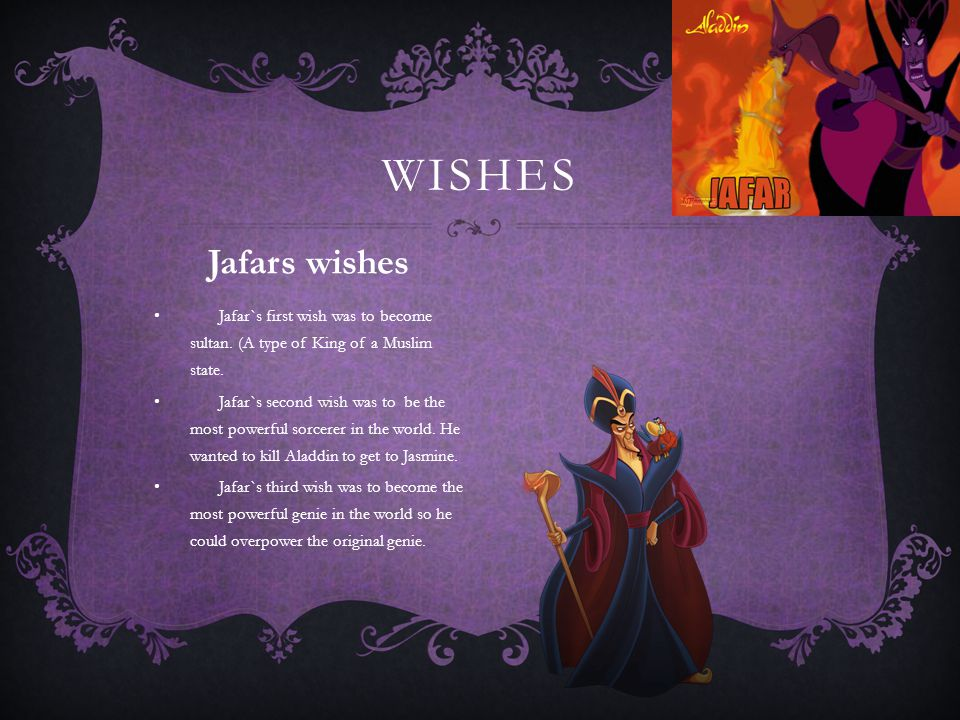 Wishes Jafars wishes. Jafar`s first wish was to become sultan. (A type of King of a Muslim state.