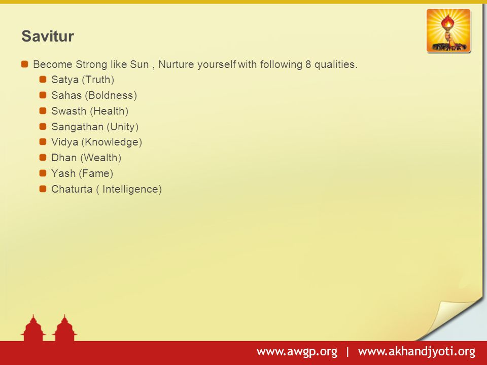 Savitur Become Strong like Sun , Nurture yourself with following 8 qualities. Satya (Truth) Sahas (Boldness)