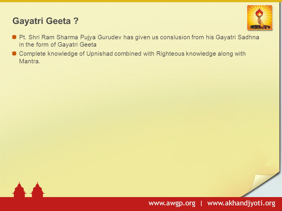 Gayatri Geeta Pt. Shri Ram Sharma Pujya Gurudev has given us conslusion from his Gayatri Sadhna in the form of Gayatri Geeta.
