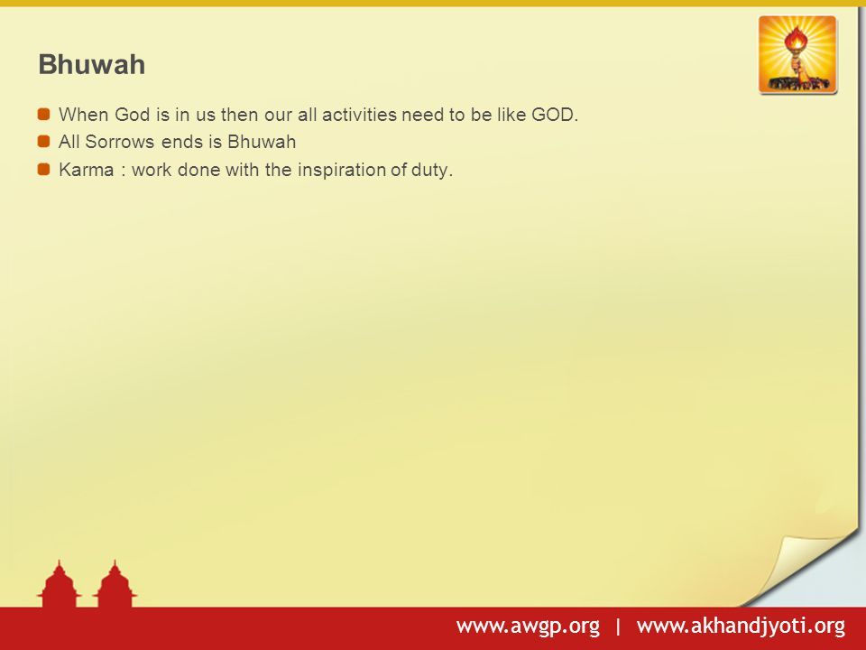 Bhuwah When God is in us then our all activities need to be like GOD.